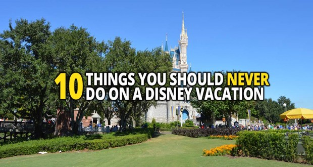 10 Things You Should Never Do On A Disney Vacation