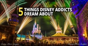 5 Things Disney Addicts Dream About