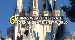 6 Thing We Are Desperate To Change At Disney World